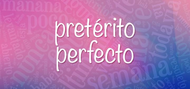 Pretérito Perfecto de Indicativo: образование, употребление, неправильные причастия