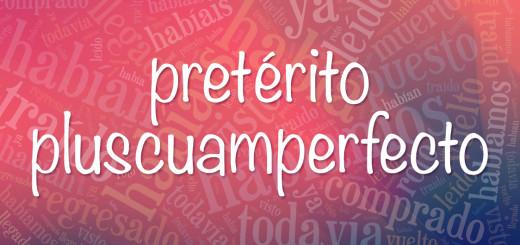 Pretérito Pluscuamperfecto de Indicativo: образование, употребление, неправильные причастия