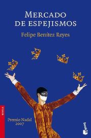 Nadal 2007: Felipe Benítez Reyes «Mercado de espejismos»
