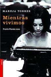 Planeta 2000: Maruja Torres «Mientras vivimos»