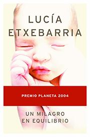 Planeta 2004: Lucía Etxebarria «Un milagro en equilibrio»