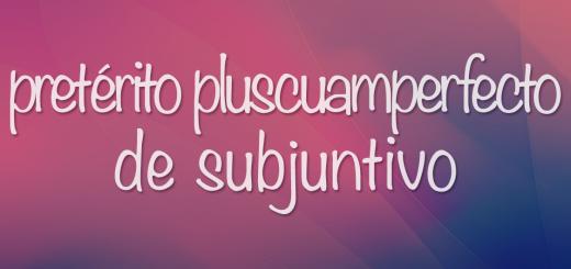Pretérito Pluscuamperfecto de Subjuntivo — образование, неправильные причастия